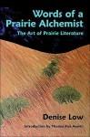 Words of a Prairie Alchemist: The Art of Prairie Literature - Denise Low