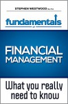The Fundamentals Of Financial Management - What You Really Need To Know - Stephen Westwood