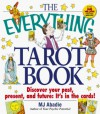 The Everything Tarot Book: Discover You Past, Present, and Future: It's in the Cards! - M.J. Abadie