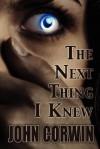 The Next Thing I Knew - John Corwin