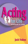 Acting for Life: A Textbook on Acting - Jack Frakes