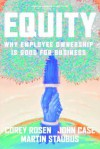Equity: Why Employee Ownership Is Good For Business - Corey Rosen, John Case, Martin Staubus