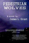 Pedestrian Wolves - James L. Grant