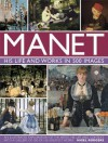 Manet: His Life and Work in 500 Images: An Illustrated Exploration of the Artist, His Life and Context, with a Gallery of 300 of His Greatest Works - Nigel Rodgers