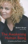 The Awakening Human Being: A Guide to the Power of Mind - Barbara Berger