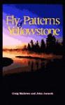 Fly Patterns of Yellowstone - Craig Mathews, John Juracek