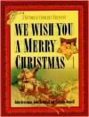 We Wish You a Merry Christmas: A Victorian Caroler's Treasury - John Grossman, John Brimhall, Priscilla Dunhill