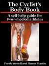 Cyclist's Body Book: A Self-Help Guide for Two-Wheeled Athletes - Frank Westell, Simon Martin