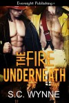 The Fire Underneath - S.C. Wynne