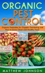 Organic Pest Control: Organic Pesticides for Organic Gardening and How to Grow Clean and Healthy Food (How to Grow Food, Organic Gardening, Pest Control, ... food, Healthy Food, Natural Pest Control) - Matthew Johnson