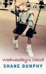 Wednesday's Child - Shane Dunphy