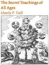 The Secret Teachings of All Ages [Illustrated] - Manly P. Hall