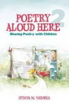 Poetry Aloud Here 2: Sharing Poetry with Children - Sylvia M. Vardell