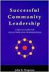 Successful Community Leadership: A Skills Guide for Volunteers and Professionals - John E Tropman, Tropman, John E Tropman, John E