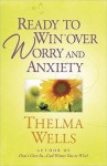 Ready to Win Over Worry and Anxiety - Thelma Wells