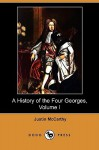 A History of the Four Georges, Volume I (Dodo Press) - Justin McCarthy