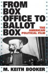 From Box Office to Ballot Box: The American Political Film - M. Keith Booker