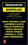 Vengeances Mortelles: 12 Nouvelles Inédites Par Les Maîtres Du Suspense Américain - Lawrence Block, Peter Straub, Vicki Hendricks, Mary Higgins Clark, Thomas H. Cook, Phillip Margolin, Judith Kelman