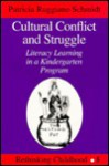 Cultural Conflict and Struggle: Literacy Learning in a Kindergarten Program - Patricia Ruggiano Schmidt, Patricia Ruggiano-Schmidt