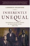 Inherently Unequal: The Betrayal of Equal Rights by the Supreme Court, 1865-1903 - Lawrence Goldstone