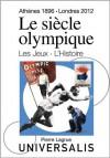 Le Siècle olympique. Les Jeux et l'Histoire (Athènes, 1896-Londres, 2012) (French Edition) - Serge Laget, Pierre Lagrue, Encyclopædia Universalis