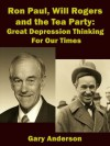 Ron Paul, Will Rogers and the Tea Party: Great Depression Thinking For Our Times - Gary Anderson, Sandy Mertens
