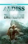 Zima Helikonii (Helikonia #3) - Brian W. Aldiss, Tomasz Wyżyński