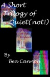 A Short Trilogy of Quiet (Not!) - Bea Cannon, Ainsley Morris