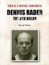 Dennis Rader: The BTK Killer (True Crime Shorts Book 12) - David White