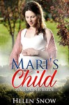 Romance: Mari's Child: Mail Order Bride (A Clean Historical Adventure Sweet Romance) - Helen Snow