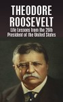 THEODORE ROOSEVELT: Life Lessons from the 26th President of the United States (Theodore Roosevelt, biography, River of Doubt, Darkest Journey, Bully Pulpit, Journalism Book 1) - Larry Berg