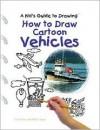 How to Draw Cartoon Vehicles - Curt Visca, Kelley Visca