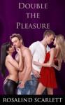 Double the Pleasure - Rosalind Scarlett