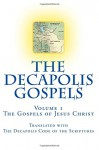 The Decapolis Gospels Volume 1: The Gospels of Jesus Christ, Translated with the Decapolis Code of the Scriptures - Peter Thompson