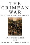 The Crimean War: A Clash of Empires - Ian Fletcher, Natalia Ishchenko