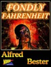 Fondly Fahrenheit - Alfred Bester