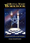 The Ritual Magic Workbook: A Practical Course of Self-Initiation - Dolores Ashcroft-Nowicki