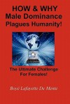 How & Why Male Dominance Plagues Humanity!: The Ultimate Challenge for Females! - Boyé Lafayette de Mente