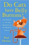 Do Cats Have Belly Buttons?: An Answers to 249 Other Curious Questions - Paul Heiney