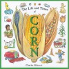 The Life and Times of Corn - Charles Micucci