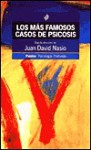 Los Mas Famosos Casos de Psicosis - Juan-David Nasio, Alcira Bixio