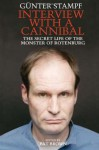 Interview with a Cannibal: The Secret Life of the Monster of Rotenburg - Gunter Stampf, Pat Brown