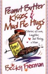 Peanut Butter Kisses and Mud Pie Hugs - Becky Freeman