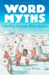 Word Myths: Debunking Linguistic Urban Legends - David Wilton
