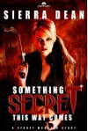 Something Secret This Way Comes - Sierra Dean
