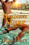 Obedient Slave (Sun, Sea and Submission Series, Book Two) - Kim Dare