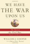 We Have the War Upon Us: The Onset of the Civil War, November 1860-April 1861 - William J. Cooper Jr.