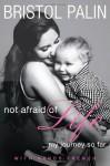 Not Afraid of Life: My Journey So Far - Bristol Palin, Nancy French