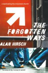The Forgotten Ways: Reactivating the Missional Church - Alan Hirsch, Leonard Sweet