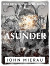 Asunder (War Between Worlds) - John Mierau
